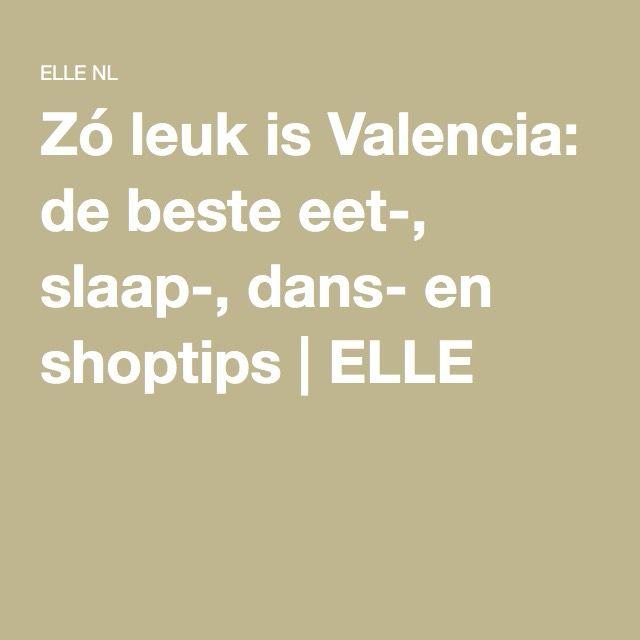 Zó leuk is Valencia: de beste eet-, slaap-, dans- en shoptips   ELLE