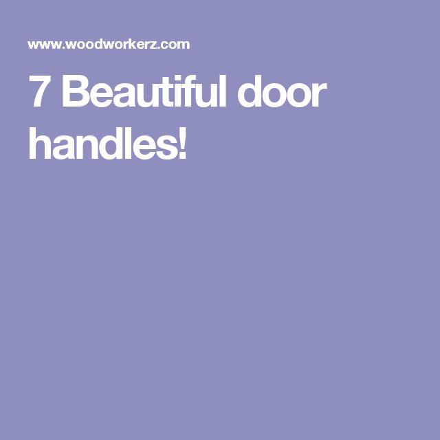 7 Beautiful door handles!