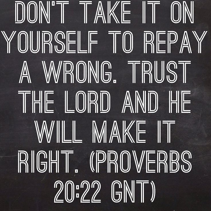 Proverbs 20:22. Hebrews 10:30 God is a just God and He will repay... Exodus 3:7