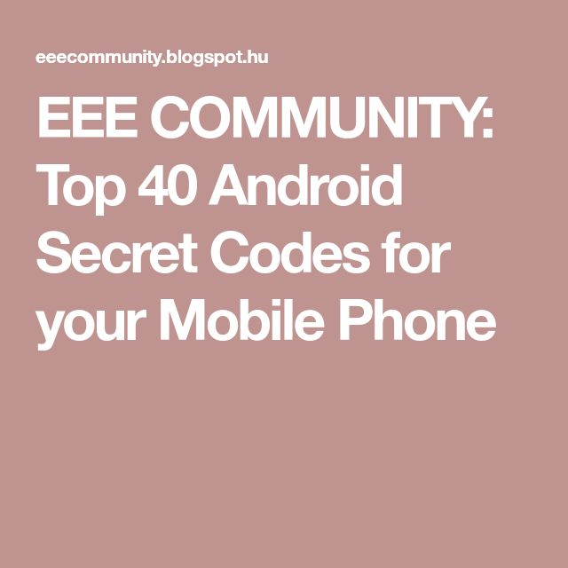 EEE COMMUNITY: Top 40 Android Secret Codes for your Mobile Phone