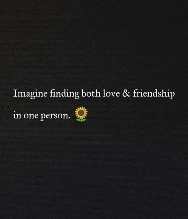 Imagine Finding Both Love Friendship In One Person Friendship Quotes Life Quotes Inspirational Quotes