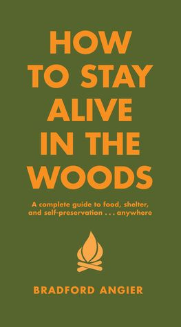 how-to-stay-alive-in-the-woods-a-complete-guide-to-food-shelter-and-self-preservation-anywhere-by-bradford-angier http://www.bookscrolling.com/the-best-wilderness-survival-books/
