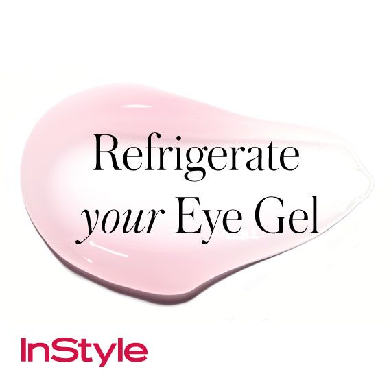 20 Timeless Skin-Care Tips - Refrigerate Your Eye Gel from #InStyle
