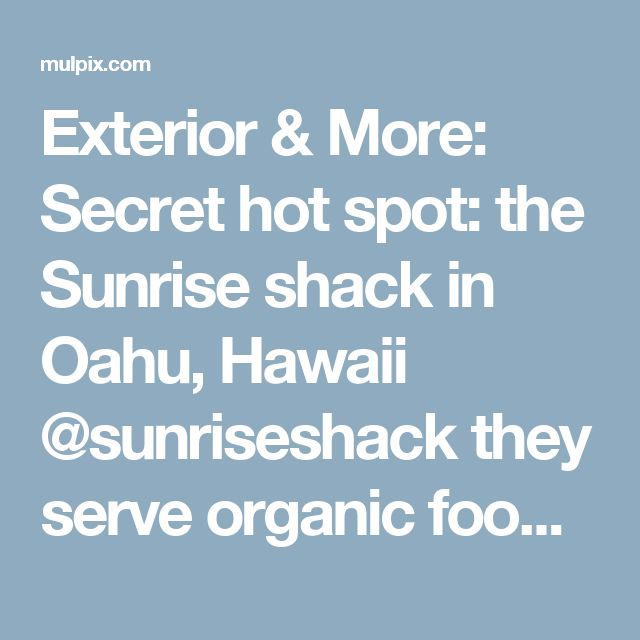 Exterior & More: Secret hot spot: the Sunrise shack in Oahu, Hawaii @sunriseshack they serve organic foods and drinks ...