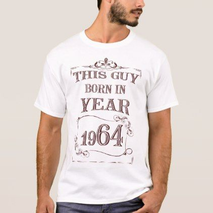 #funny - #This guy born in year 1964 T-Shirt