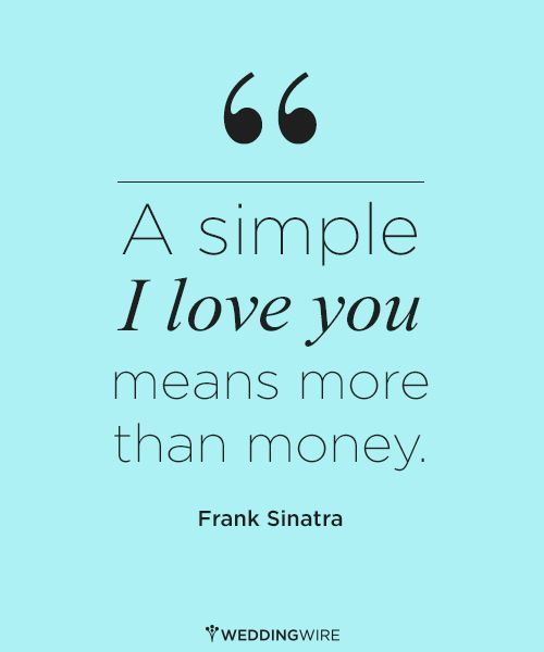 "A simple ""I love you"" means more than money -- #FrankSinatra"
