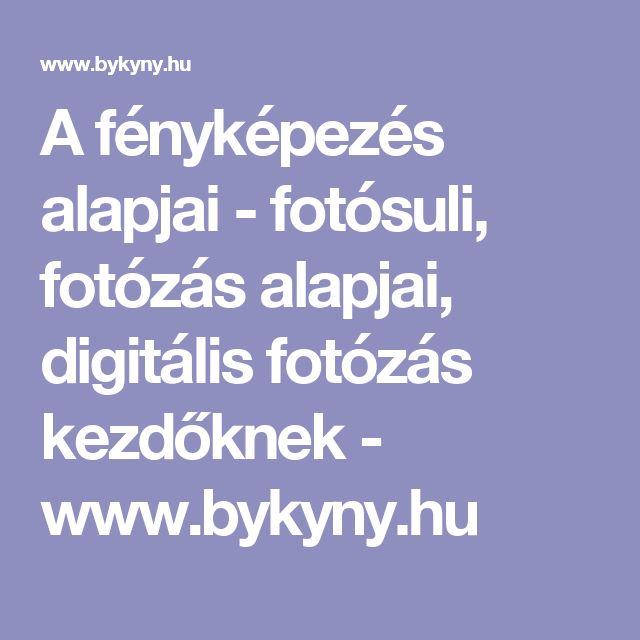A fényképezés alapjai - fotósuli, fotózás alapjai, digitális   fotózás kezdőknek - www.bykyny.hu