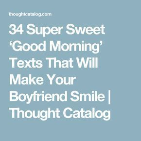 34 Super Sweet 'Good Morning' Texts That Will Make Your Boyfriend Smile | Thought Catalog