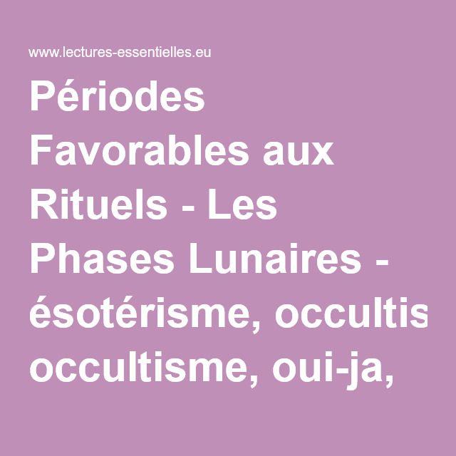 Périodes Favorables aux Rituels - Les Phases Lunaires - ésotérisme, occultisme, oui-ja, oracle, planche spirite - Lectures essentielles