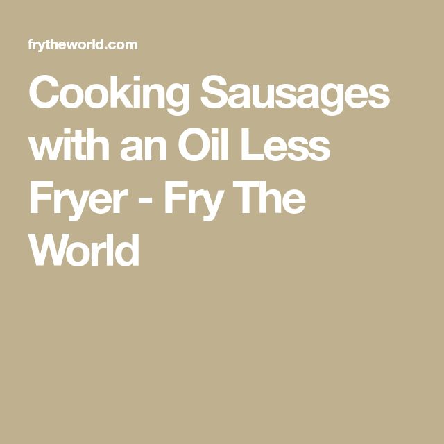 Cooking Sausages with an Oil Less Fryer - Fry The World