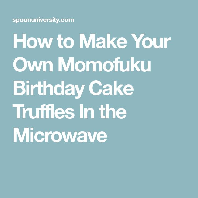 How to Make Your Own Momofuku Birthday Cake Truffles In the Microwave