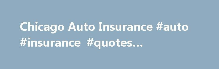 Chicago Auto Insurance #auto #insurance #quotes #comparison http://insurance.remmont.com/chicago-auto-insurance-auto-insurance-quotes-comparison/  #chicago auto insurance # Types of Auto Insurance Illinois law states that you must have auto liability insurance (or the ability to pay any judgment against you) if you cause injury to another person, vehicle or other property while operating a motor vehicle. The easiest, most convenient and most comprehensive way to do this is […]The post…