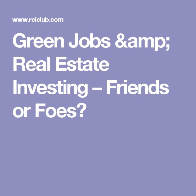 Green Jobs & Real Estate Investing – Friends or Foes?