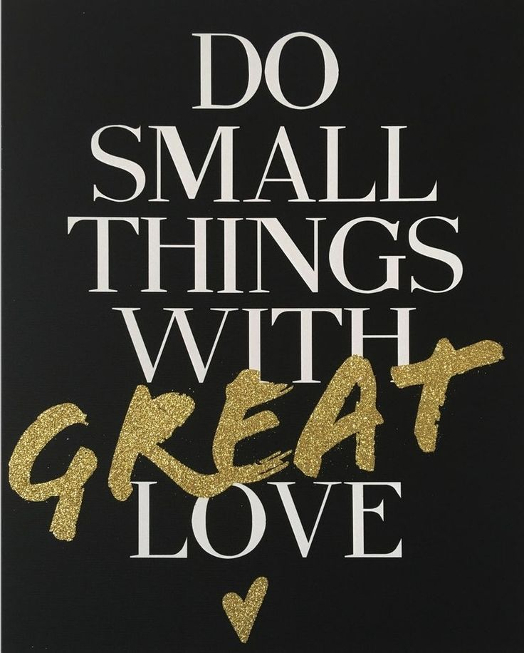 Do small things with great love.