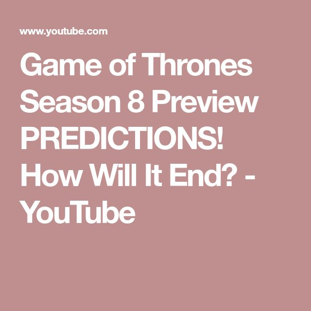 Game of Thrones Season 8 Preview PREDICTIONS!  How Will It End? - YouTube