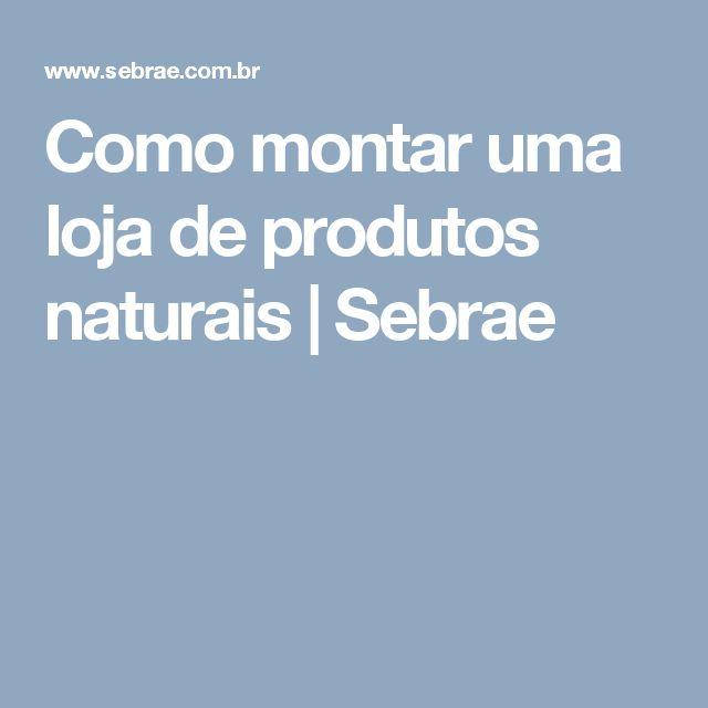 Como montar uma loja de produtos naturais   Sebrae