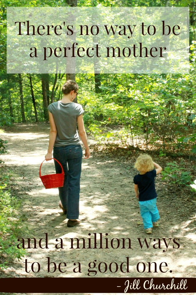 """""""There's no way to be a perfect mother, and a million ways to be a good one."""" - Jill Churchill (plus a week's worth of great mother quotes!)"""