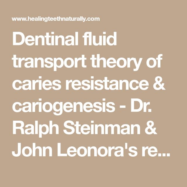 Dentinal fluid transport theory of caries resistance & cariogenesis - Dr. Ralph Steinman & John Leonora's research - causes of tooth decay / cavities