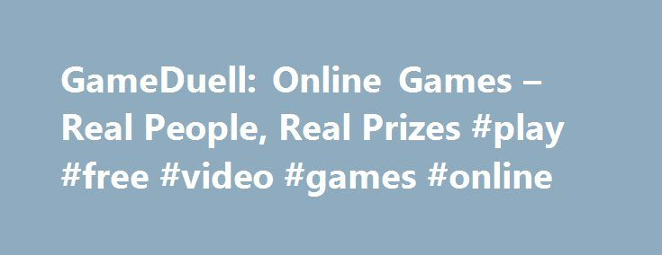 GameDuell: Online Games – Real People, Real Prizes #play #free #video #games #online http://game.remmont.com/gameduell-online-games-real-people-real-prizes-play-free-video-games-online/  Real People, Real Prizes! Online games at GameDuell All about online games You love to play games online. Are you also a game expert? At GameDuell you can learn all about games for free. internet games and fun games. Our glossary clearly explains each genre and uses many examples because we are always happy…