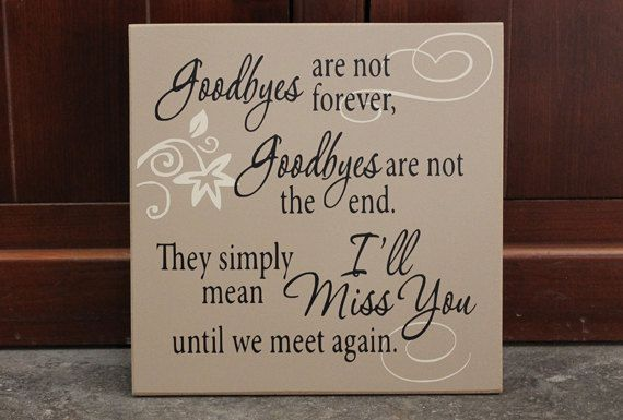 Goodbyes are not forever goodbyes are not by SignandGiftGallery                                                                                                                                                                                 More