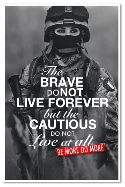 ...the cautious don't live at all.