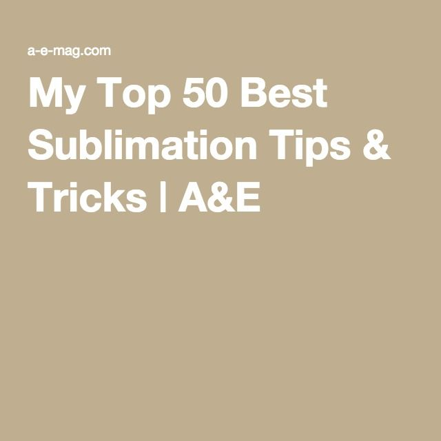 My Top 50 Best Sublimation Tips & Tricks | A&E