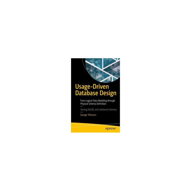 Usage-driven Database Design : From Logical Data Modeling Through Physical Schema Definition (Paperback)