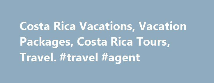 Costa Rica Vacations, Vacation Packages, Costa Rica Tours, Travel. #travel #agent http://travels.remmont.com/costa-rica-vacations-vacation-packages-costa-rica-tours-travel-travel-agent/  #travel costa rica # Costa Rica Tours Maximize comfort and value, while taking advantage of the camaraderie that comes with traveling as a group. Escorted tours of Costa Rica feature a professional English-speaking tour manager to handle all of your... Read moreThe post Costa Rica Vacations, Vacation…