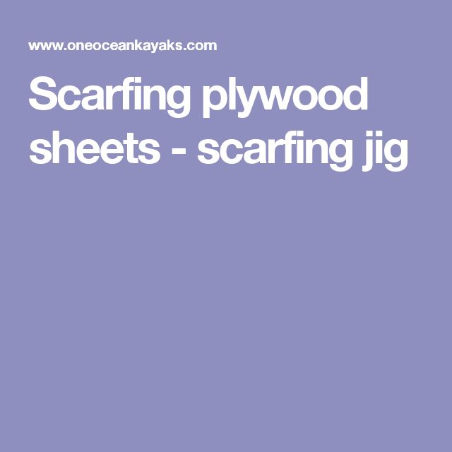 Scarfing plywood sheets - scarfing jig