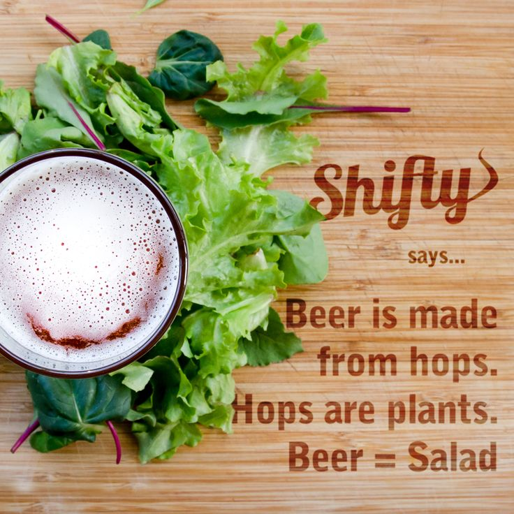 Beer is made from hops. Hops are plants. So beer is salad!! That diet just got interesting!