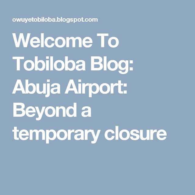 Welcome To Tobiloba Blog: Abuja Airport: Beyond a temporary closure