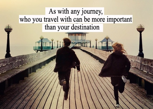 As with any journey, who you travel with can be more important that your destination