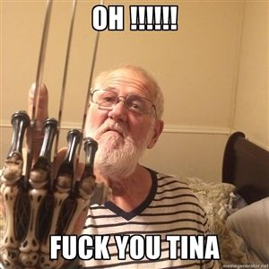 "Oh !!!!!! Fuck you Tina  | Angry Grandpa says: ""Fuck You!"""