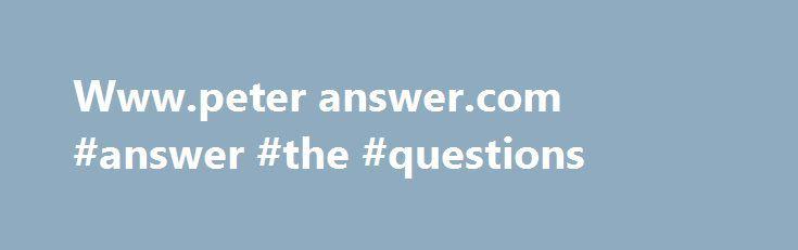 Www.peter answer.com #answer #the #questions http://health.nef2.com/www-peter-answer-com-answer-the-questions/  #www.peter answer.com # Updated 18 days ago – Refresh Domain Name: PETERANSWERS.COMRegistrar: DATTATEC.COM SRLSponsoring Registrar IANA ID: 1388Whois Server: whois.dattatec.comReferral URL: http://www.dattatec.comName Server: NS-1161.AWSDNS-17.ORGName Server: NS-1555.AWSDNS-02.CO.UKName Server: NS-463.AWSDNS-57.COMName Server: NS-837.AWSDNS-40.NETStatus: clientTransferProhibited…