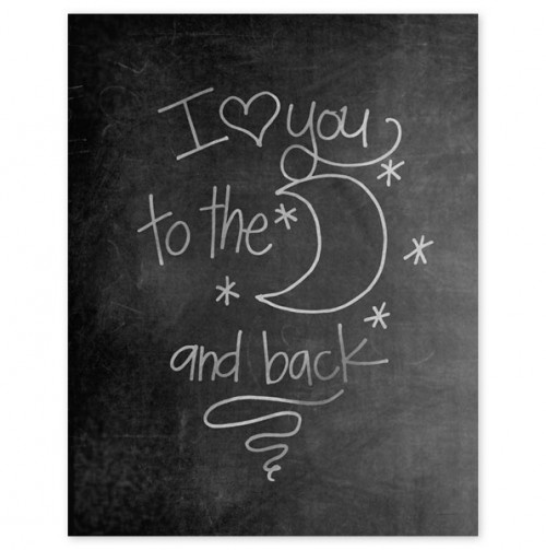 To the Moon and Back Chalkboard Print.idea have a chalk board where every day you write sweet message to your spouse or kids. Or up lifting saying or quote.
