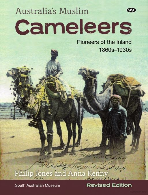 Australia's Muslim cameleers : pioneers of the inland, 1860s-1930s / Philip Jones and Anna Kenny.  http://encore.slwa.wa.gov.au/iii/encore/record/C__Rb2503173__Scameleers__Orightresult__U__X6?lang=eng&suite=def