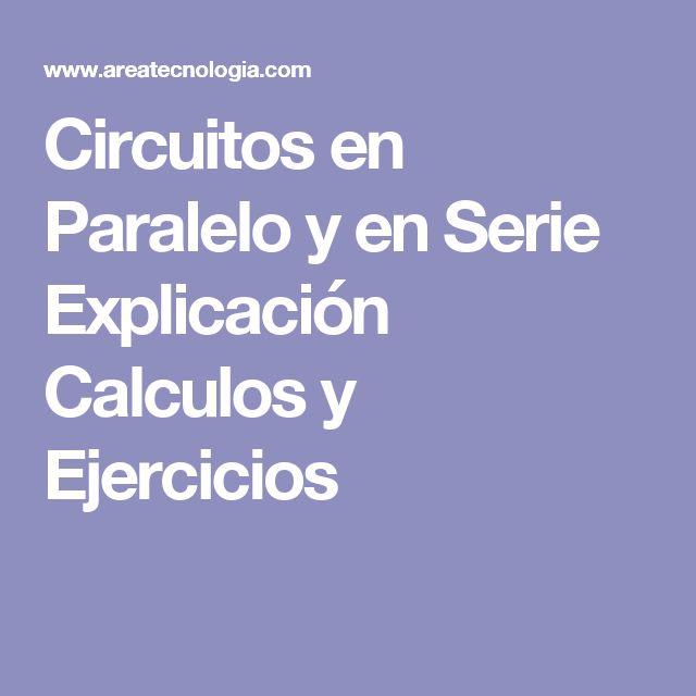 Circuitos en Paralelo y en Serie Explicación Calculos y Ejercicios