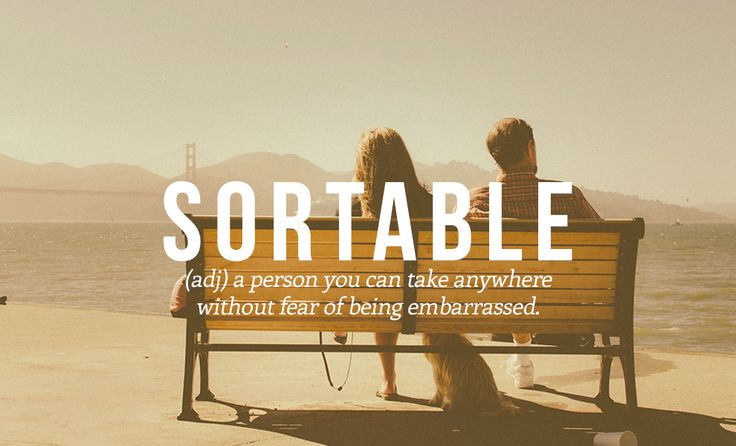 SORTABLE adj. A person you can take anywhere without fear of being embarrassed. 14 Perfect French Words And Phrases The English Language Should Steal