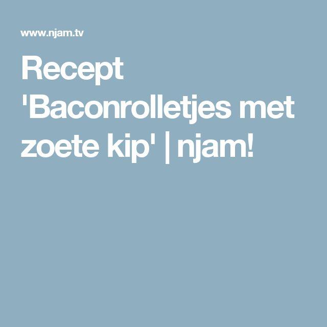 Recept 'Baconrolletjes met zoete kip' | njam!