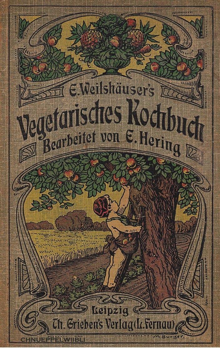 E. Weilshäuser's Illustriertes Vegetarisches Kochbuch von Emil Weilshäuser, bearbeitet von E. Hering, Th. Grieben (L. Fernau), Leipzig, 1906
