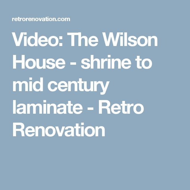 Video: The Wilson House - shrine to mid century laminate - Retro Renovation