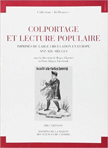 Colportage et lecture populaire. Imprimés de large circulation en Europe - Roger Chartier (dir.), Hans-jürgen Lusebrink