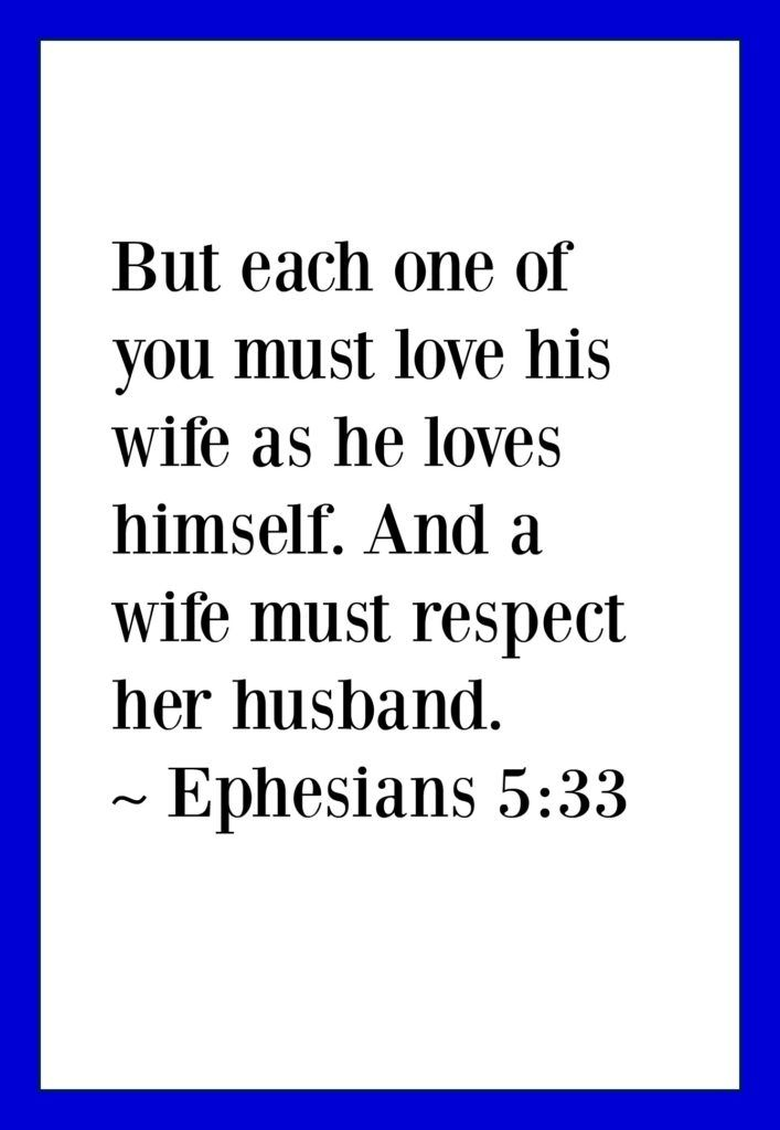 Wives, respect your husbands (Ephesians 5:33)