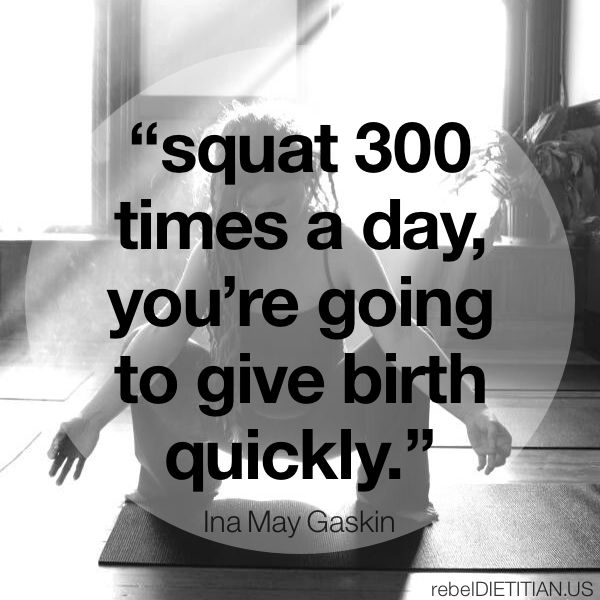 """Squat 300 times a day, you're going to give birth quickly."" - Ina May Gaskin :))"