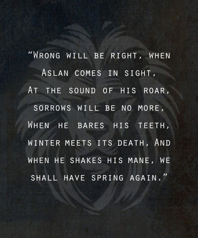 "One of my favorite quotes from LWW. ""At the sound of his roar, sorrows will be no more."" Gets me every time."