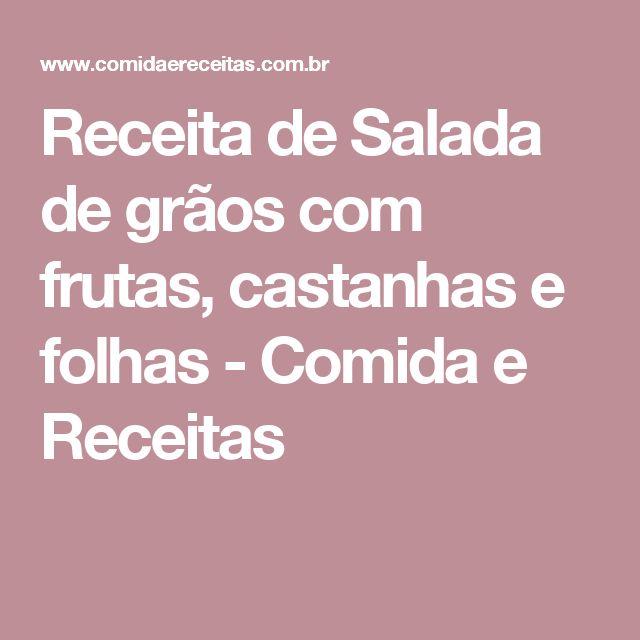 Receita de Salada de grãos com frutas, castanhas e folhas - Comida e Receitas