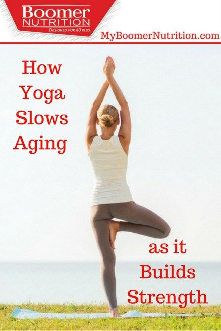 How Yoga Slows Aging as it Builds Strength