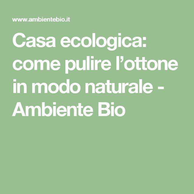 Casa ecologica: come pulire l'ottone in modo naturale - Ambiente Bio