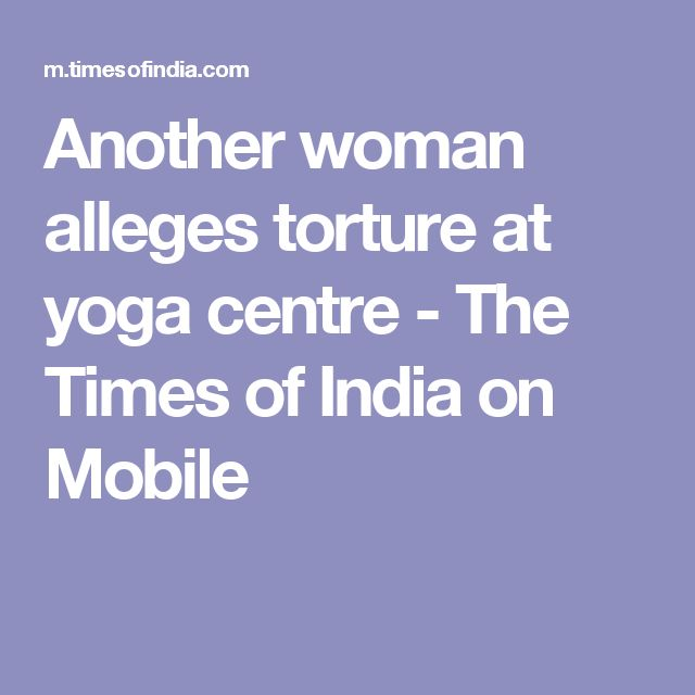 Another woman alleges torture at yoga centre - The Times of India on Mobile