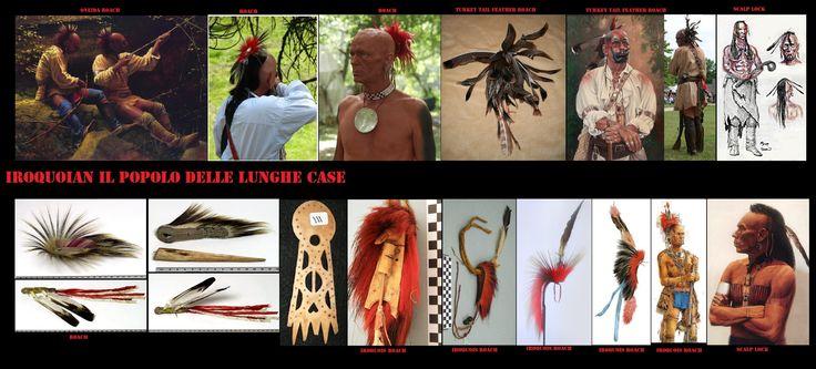Anche tra i guerrieri Iroquoian era in uso il roach. Viene costruito o con crini d'istrice (non aculei) o con crini dalla coda del cervo coda bianca. Alcuni roach sono costruiti utilizzando penne caudali di tacchino selvatico.